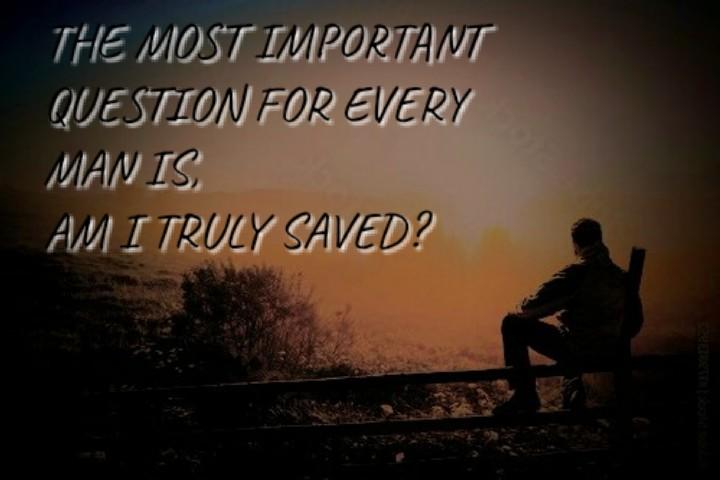 AM I TRULY SAVED?